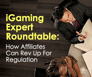 iGaming Expert Roundtable: How Affiliates Can Rev Up For Regulation
