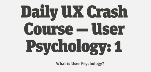 UX Crash Course: User Psychology