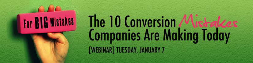 The 10 Conversion Mistakes Companies Are Making Today [WEBINAR]